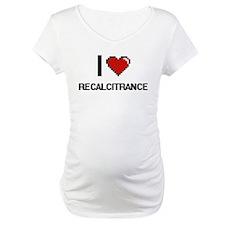 I Love Recalcitrance Digital Des Shirt