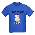 I Want My Mummy Kids Dark T-Shirt