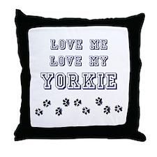 Love Me Love My Yorkie Throw Pillow