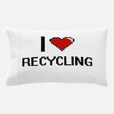 I Love Recycling Digital Design Pillow Case