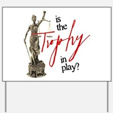 Is the Trophy In Play? Yard Sign