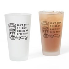 WHOOP ASS CAN - DONT EVEN THINK.... Drinking Glass