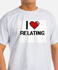I Love Relating Digital Design T-Shirt