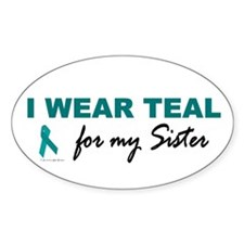 I Wear Teal For My Sister 2 Oval Decal