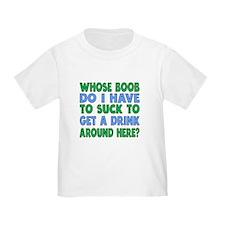 Whose Boob Do I Have To Suck T-Shirt