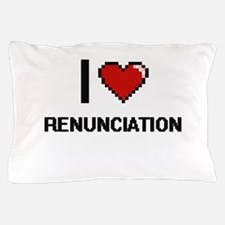 I Love Renunciation Digital Design Pillow Case