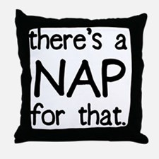 There's a NAP for that Throw Pillow