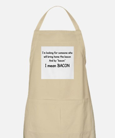 I'M LOOKING FOR SOMEONE WHO WILL BRING HOME Apron