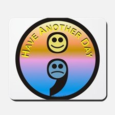Semicolon Have Another Day Mousepad