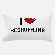 I Love Reshuffling Digital Design Pillow Case