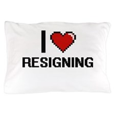 I Love Resigning Digital Design Pillow Case