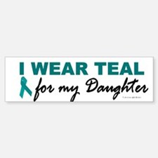 I Wear Teal For My Daughter 2 Bumper Bumper Bumper Sticker