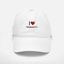 I love Roundabouts Digital Design Baseball Baseball Cap