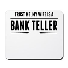 My Wife Is A Bank Teller Mousepad