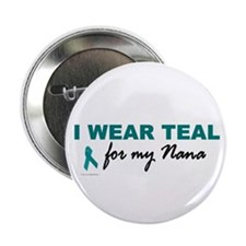 I Wear Teal For My Nana 2 Button