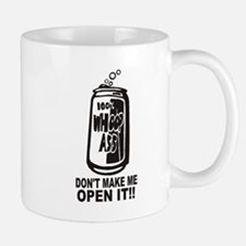WHOOP ASS CAN - DONT MAKE ME OPEN IT!! Mugs