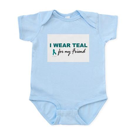 I Wear Teal For My Friend 2 Infant Bodysuit