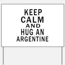 Keep Calm And ARGENTINE or Designs Yard Sign