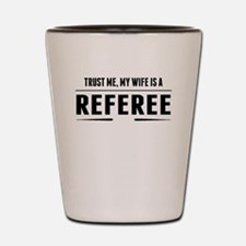 My Wife Is A Referee Shot Glass