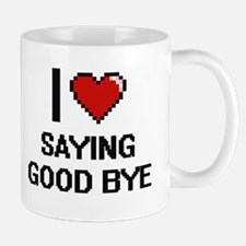 I Love Saying Good Bye Digital Design Mugs