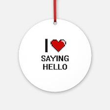 I Love Saying Hello Digital Design Round Ornament