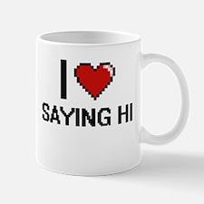 I Love Saying Hi Digital Design Mugs