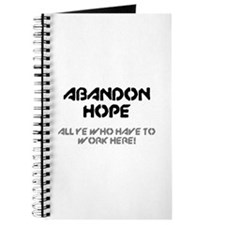 ABANDON HOPE - ALL YE WHO HAVE TO WORK HER Journal