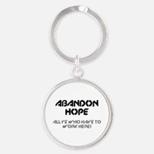 ABANDON HOPE - ALL YE WHO HAVE TO WORK H Keychains