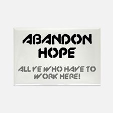 ABANDON HOPE - ALL YE WHO HAVE TO WORK HER Magnets
