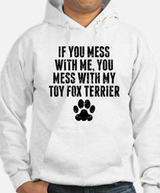 You Mess With My Toy Fox Terrier Hoodie