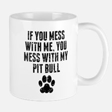 You Mess With My Pit Bull Mugs