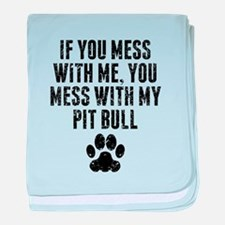 You Mess With My Pit Bull baby blanket