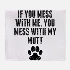 You Mess With My Mutt Throw Blanket