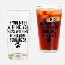 You Mess With My Miniature Schnauzer Drinking Glas