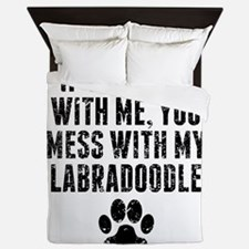 You Mess With My Labradoodle Queen Duvet