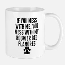 You Mess With My Bouvier des Flandres Mugs