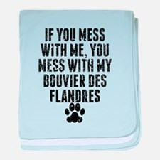 You Mess With My Bouvier des Flandres baby blanket