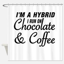 I'M A HYBRID I RUN ON CHOCOLATE AND Shower Curtain