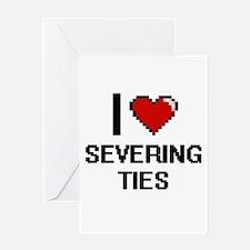 I Love Severing Ties Digital Design Greeting Cards