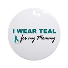 I Wear Teal For My Mommy 2 Ornament (Round)