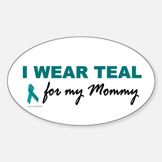 I Wear Teal For My Mommy 2 Oval Decal