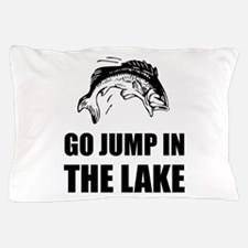 Go Jump In Lake Pillow Case