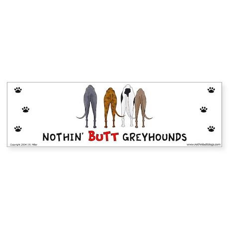 Nothin' Butt Greyhounds Bumper Sticker