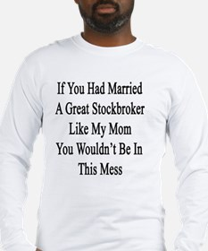 If You Had Married A Great Sto Long Sleeve T-Shirt
