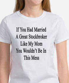 If You Had Married A Great Stockbr Women's T-Shirt
