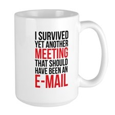Meeting Should Have Been E-Mail Mugs