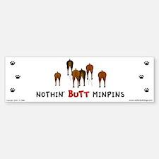 Nothin' Butt MinPins Bumper Bumper Bumper Sticker