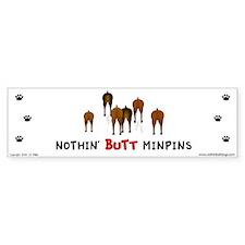 Nothin' Butt MinPins Bumper Bumper Sticker