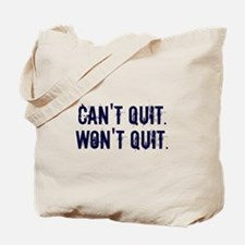 Can't Quit Won't Quit Tote Bag