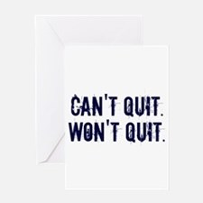 Can't Quit Won't Quit Greeting Cards